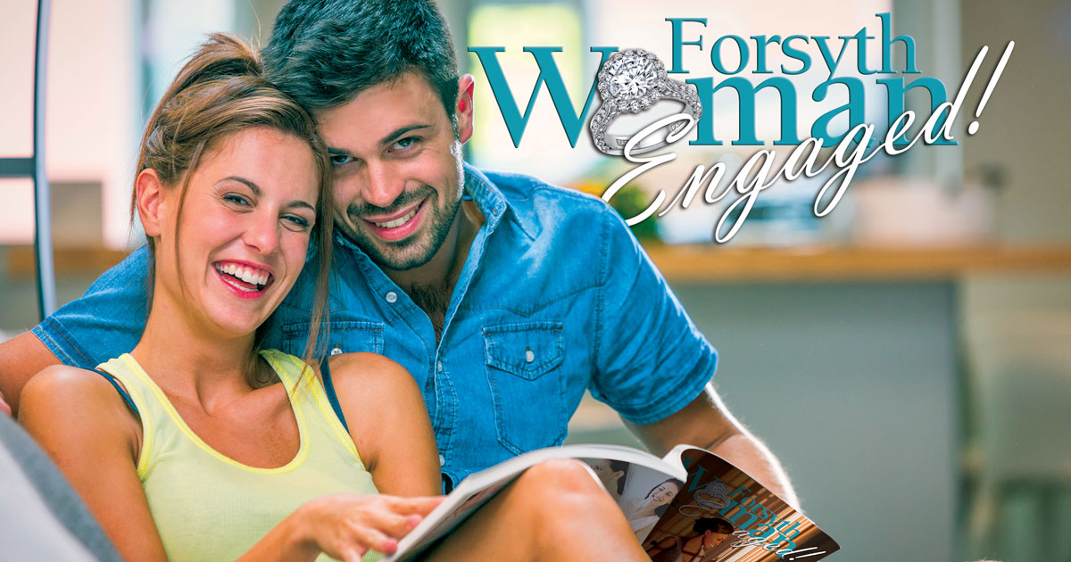 Forsyth Woman Engaged! The debut of our May issue means love is in the air!