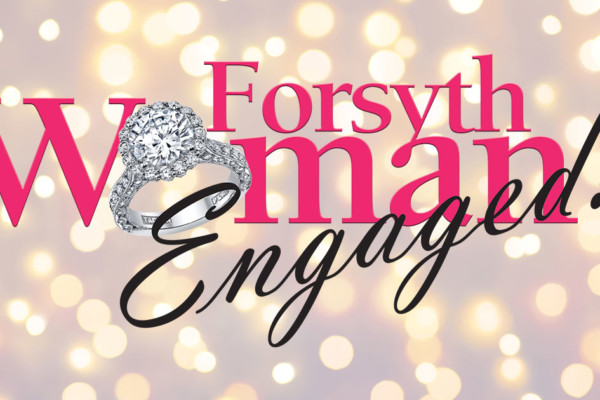 "Our ""Must-Sees"" for the Newest Issue of Forsyth Woman Engaged!"