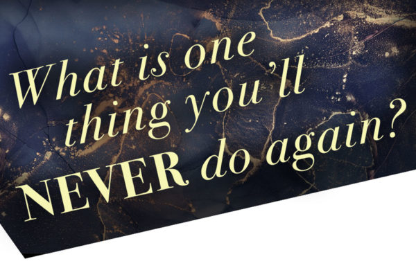September Forsyth Mags Team Question: What is one thing you'll never do again?